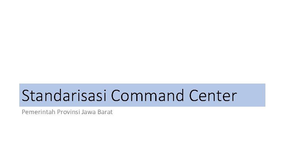 Standarisasi Command Center Pemerintah Provinsi Jawa Barat