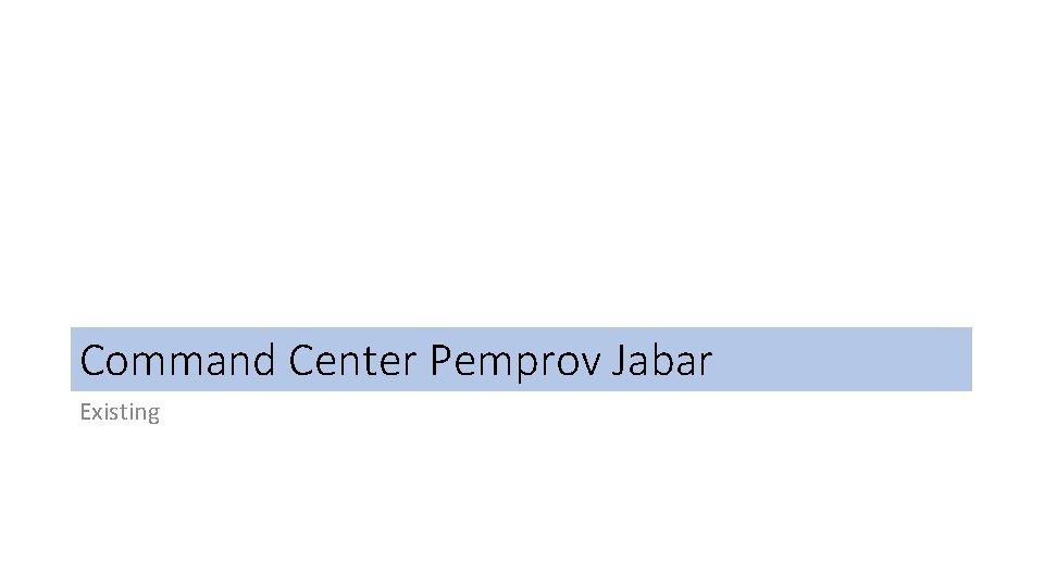 Command Center Pemprov Jabar Existing