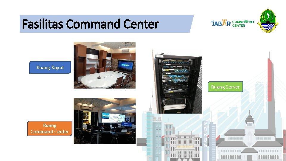 Fasilitas Command Center Ruang Rapat Ruang Server Ruang Command Center