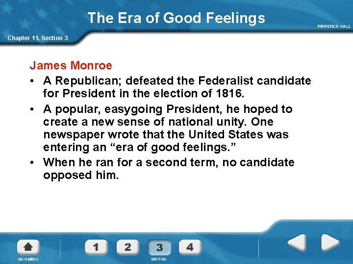 The Era of Good Feelings Chapter 11, Section 3 James Monroe • A Republican;