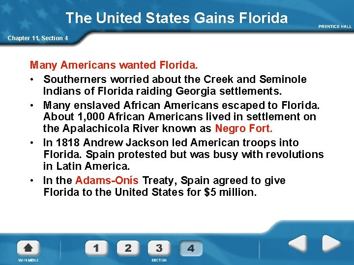The United States Gains Florida Chapter 11, Section 4 Many Americans wanted Florida. •