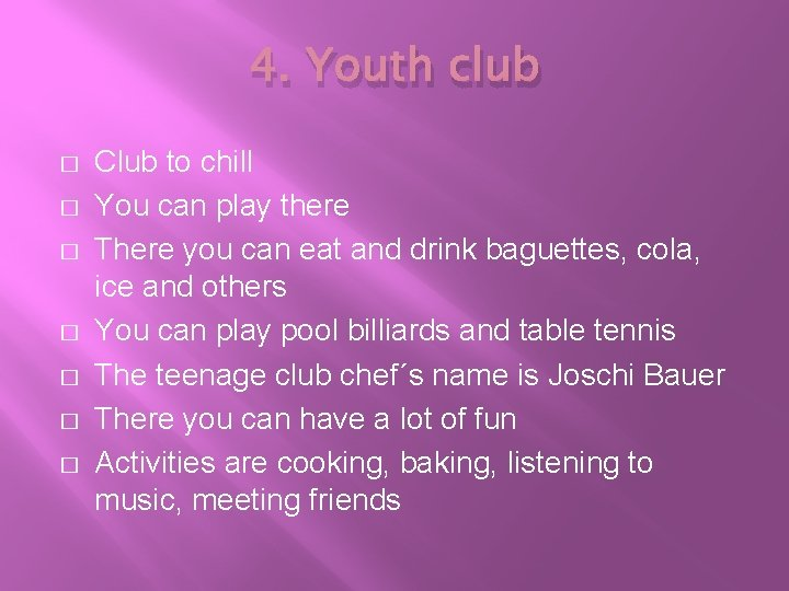 4. Youth club � � � � Club to chill You can play there