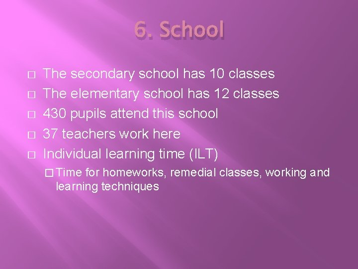 6. School � � � The secondary school has 10 classes The elementary school
