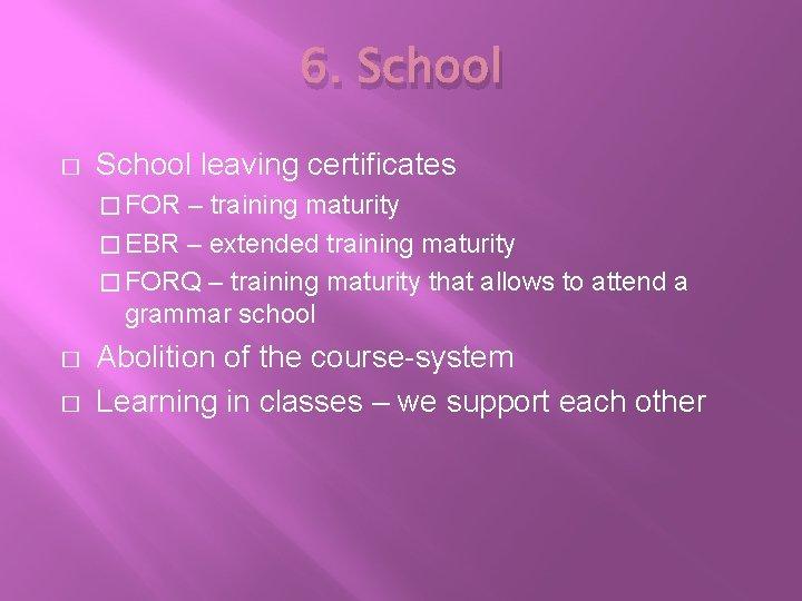 6. School � School leaving certificates � FOR – training maturity � EBR –