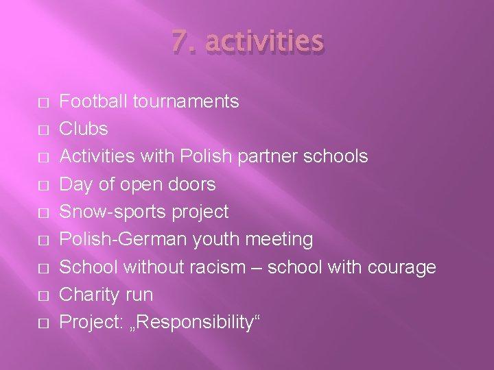 7. activities � � � � � Football tournaments Clubs Activities with Polish partner