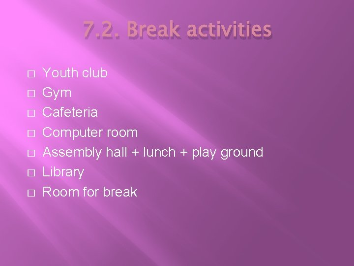 7. 2. Break activities � � � � Youth club Gym Cafeteria Computer room