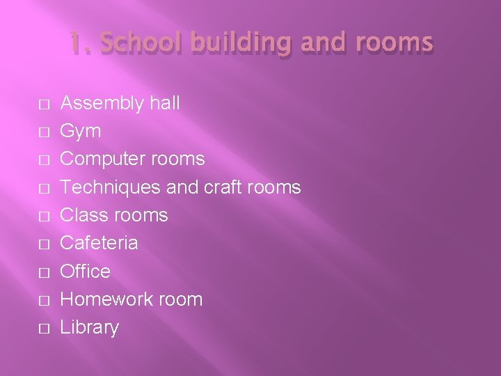 1. School building and rooms � � � � � Assembly hall Gym Computer