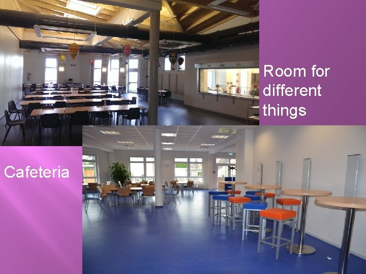 Room for different things Cafeteria