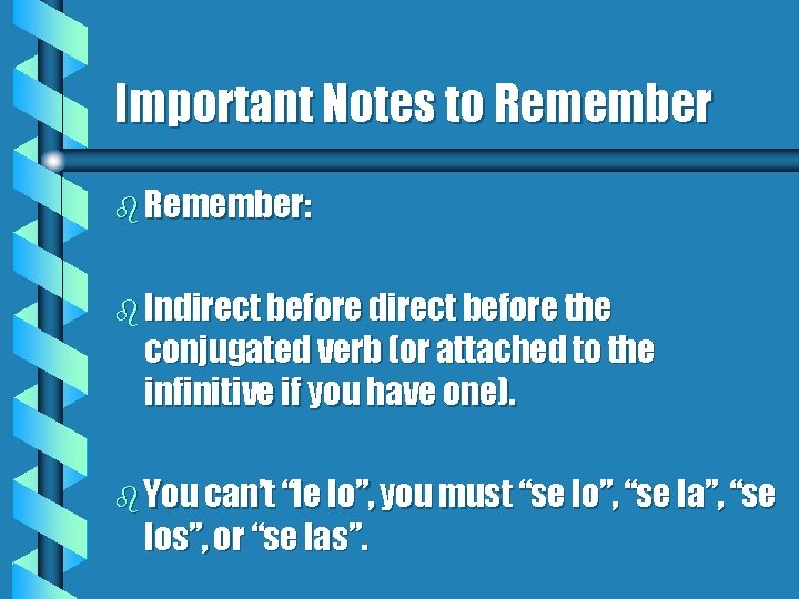 Important Notes to Remember b Remember: b Indirect before the conjugated verb (or attached