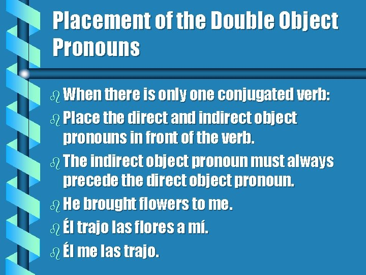 Placement of the Double Object Pronouns b When there is only one conjugated verb: