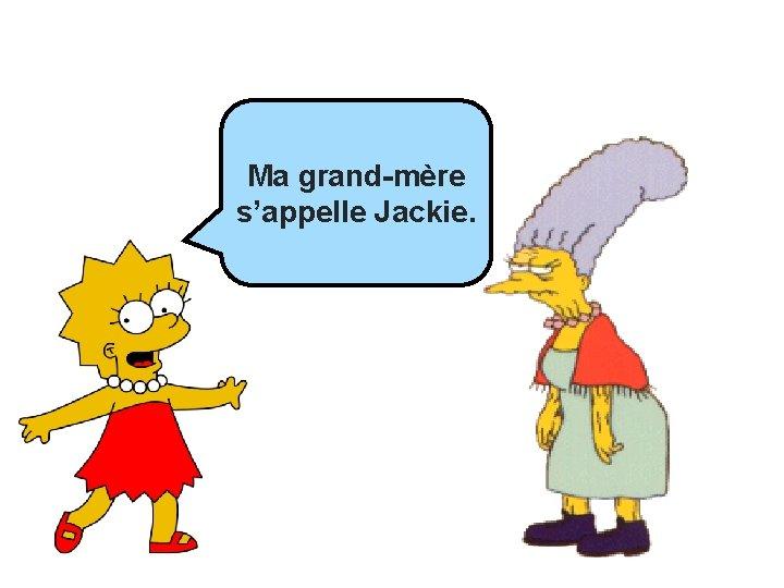 Ma grand-mère s'appelle Jackie.