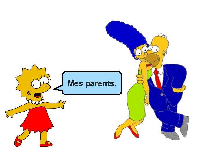 Mes parents.