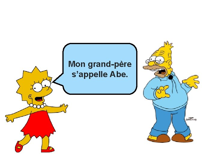 Mon Mongrand-père _______ s'appelle Abe.