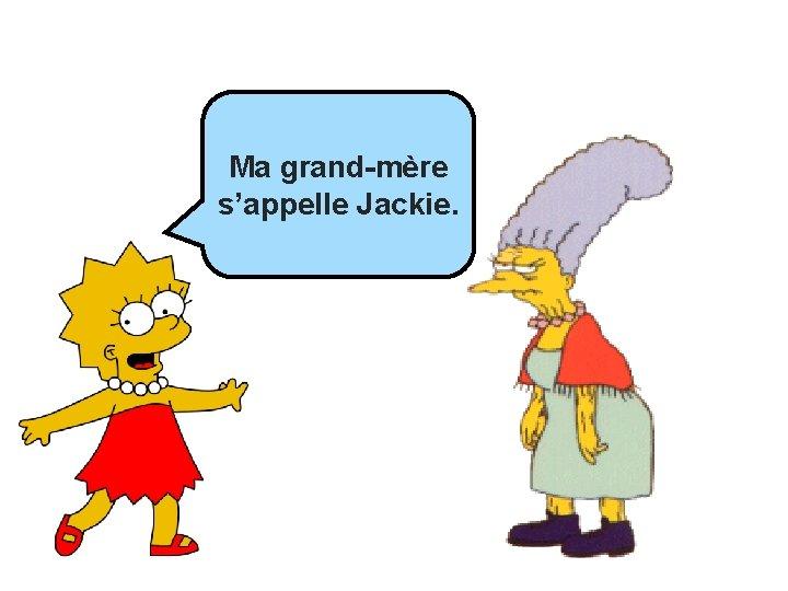 Ma _______ Ma grand-mère s'appelle Jackie.
