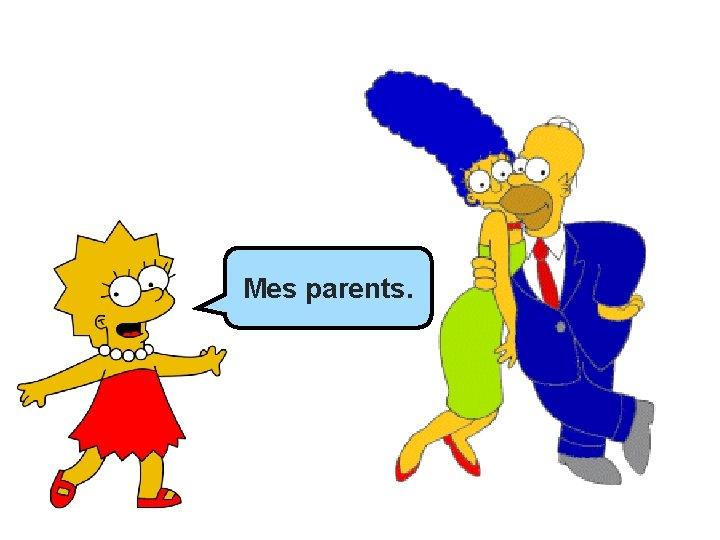 Mes _______. parents.