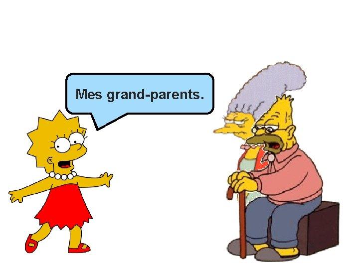 Mes grand-parents. ______.