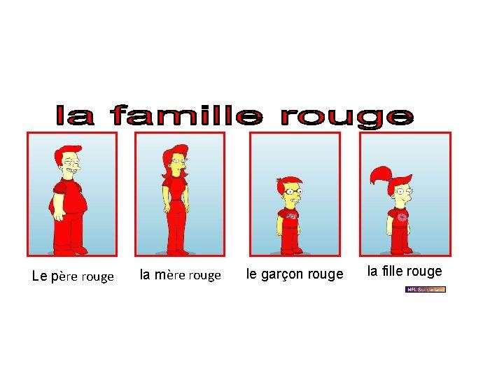 Le père rouge la mère rouge le garçon rouge la fille rouge