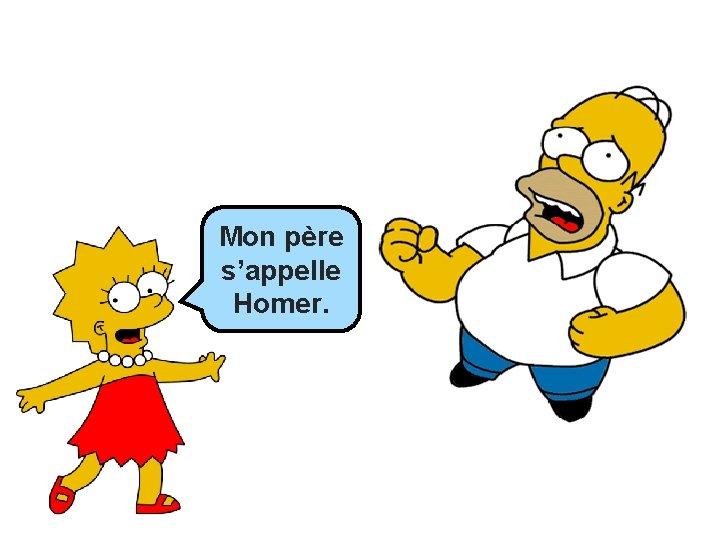 Mon père s'appelle Homer.