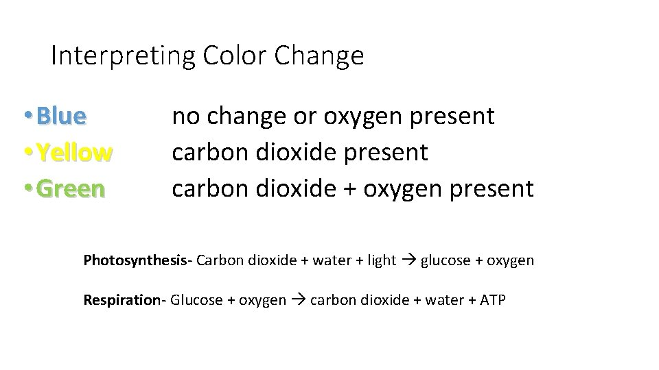 Interpreting Color Change • Blue • Yellow • Green no change or oxygen present
