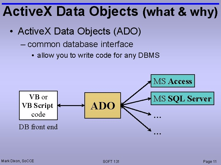 Active. X Data Objects (what & why) • Active. X Data Objects (ADO) –
