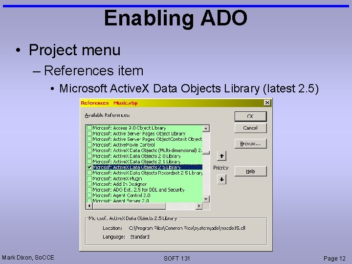 Enabling ADO • Project menu – References item • Microsoft Active. X Data Objects