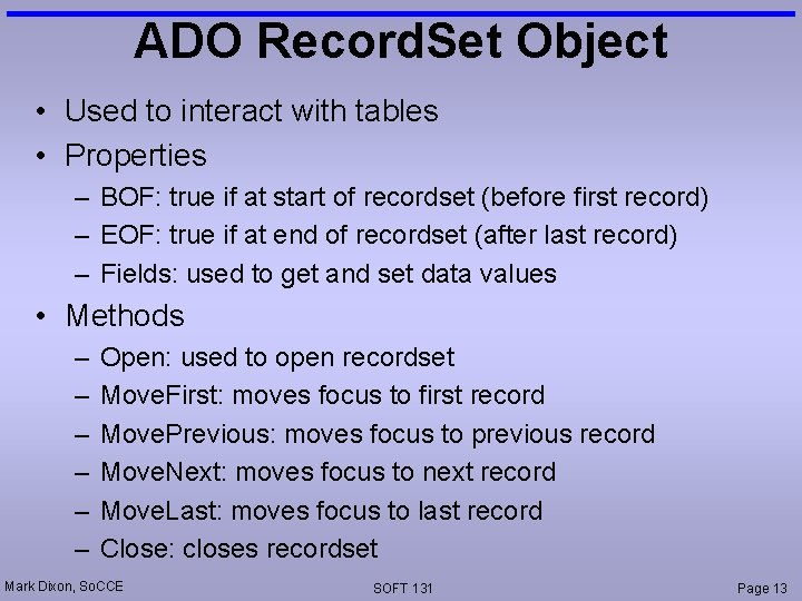 ADO Record. Set Object • Used to interact with tables • Properties – BOF:
