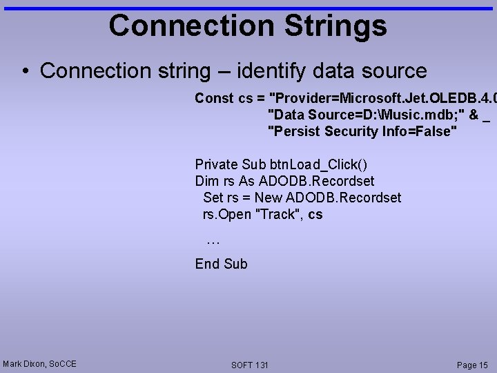 """Connection Strings • Connection string – identify data source Const cs = """"Provider=Microsoft. Jet."""