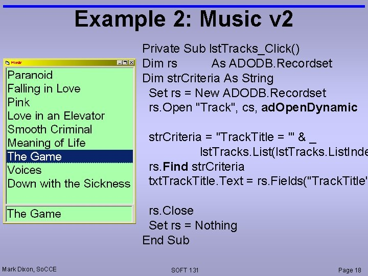Example 2: Music v 2 Private Sub lst. Tracks_Click() Dim rs As ADODB. Recordset