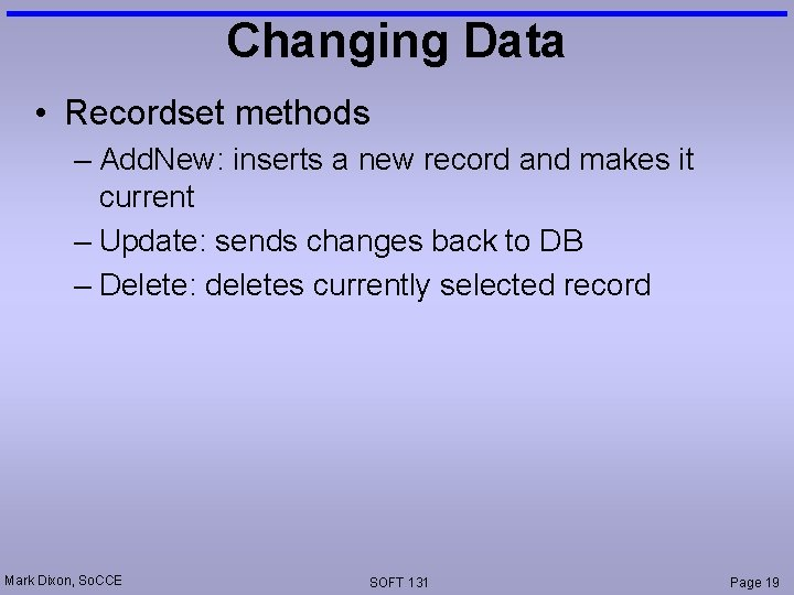 Changing Data • Recordset methods – Add. New: inserts a new record and makes