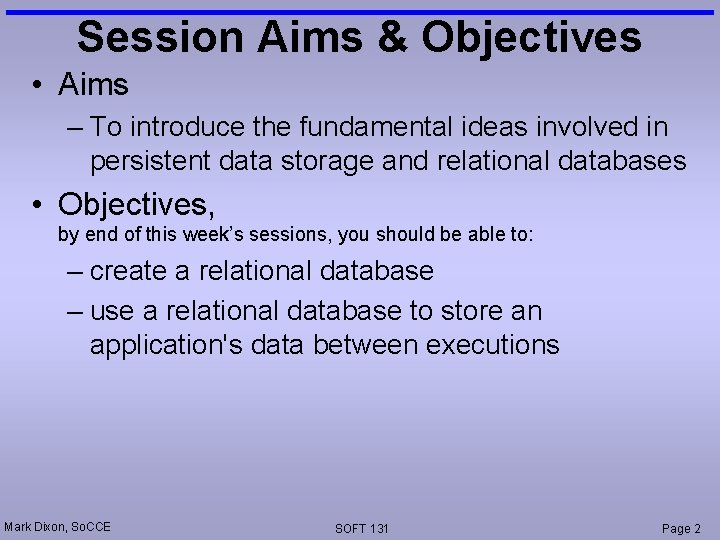 Session Aims & Objectives • Aims – To introduce the fundamental ideas involved in
