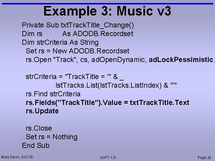 Example 3: Music v 3 Private Sub txt. Track. Title_Change() Dim rs As ADODB.