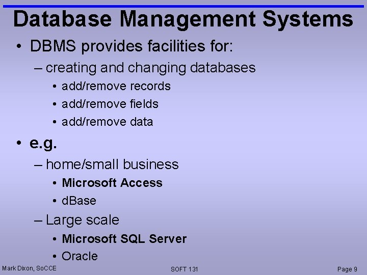 Database Management Systems • DBMS provides facilities for: – creating and changing databases •