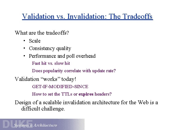 Validation vs. Invalidation: The Tradeoffs What are the tradeoffs? • Scale • Consistency quality