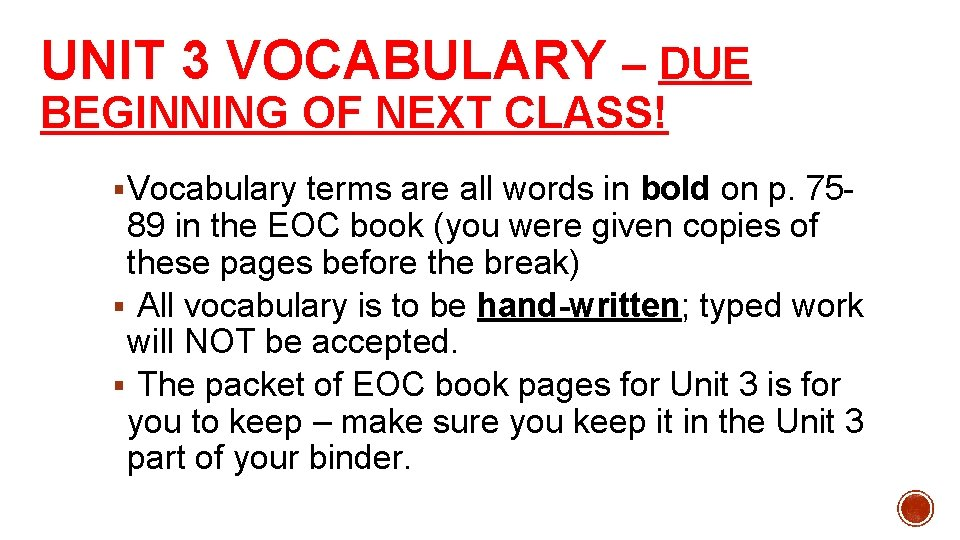 UNIT 3 VOCABULARY – DUE BEGINNING OF NEXT CLASS! § Vocabulary terms are all