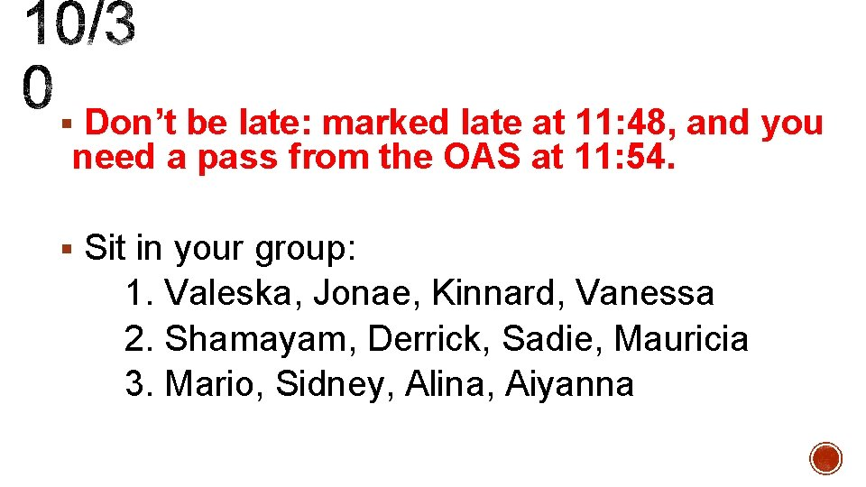 § Don't be late: marked late at 11: 48, and you need a pass
