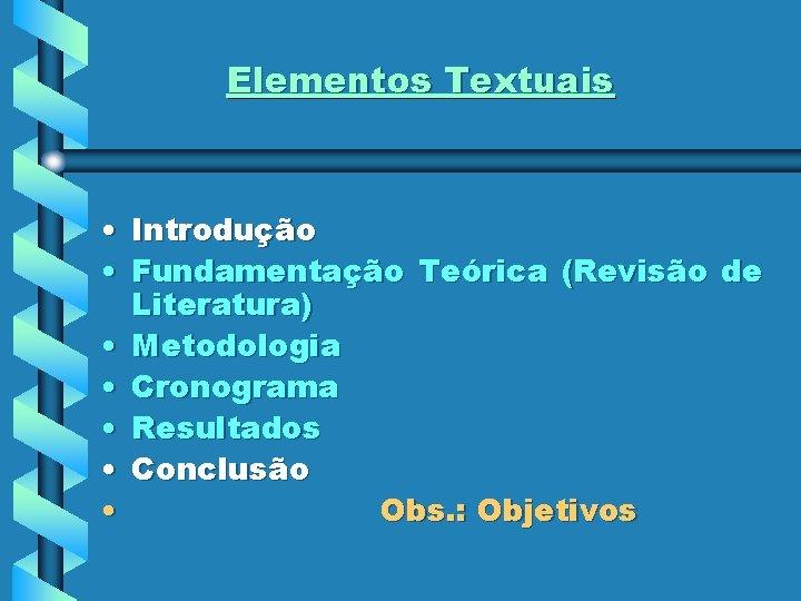 Elementos Textuais • Introdução • Fundamentação Teórica (Revisão de Literatura) • Metodologia • Cronograma