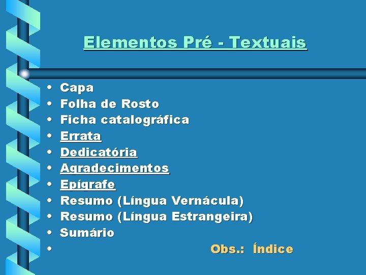 Elementos Pré - Textuais • • • Capa Folha de Rosto Ficha catalográfica Errata