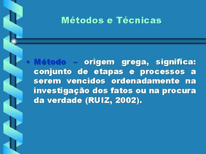 Métodos e Técnicas • Método – origem grega, significa: conjunto de etapas e processos