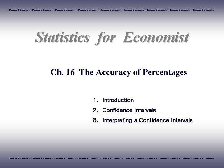 Statistics & Econometrics Statistics & Econometrics Statistics & Econometrics Statistics for Economist Ch. 16