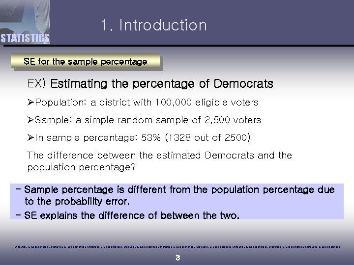 STATISTICS 1. Introduction SE for the sample percentage EX) Estimating the percentage of Democrats