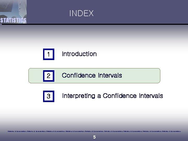 INDEX STATISTICS 1 Introduction 2 Confidence Intervals 3 Interpreting a Confidence Intervals Statistics &