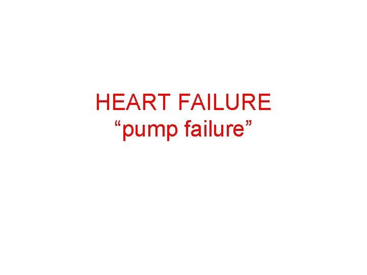 """HEART FAILURE """"pump failure"""""""