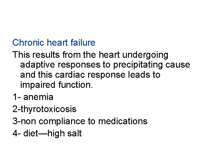 Chronic heart failure This results from the heart undergoing adaptive responses to precipitating cause