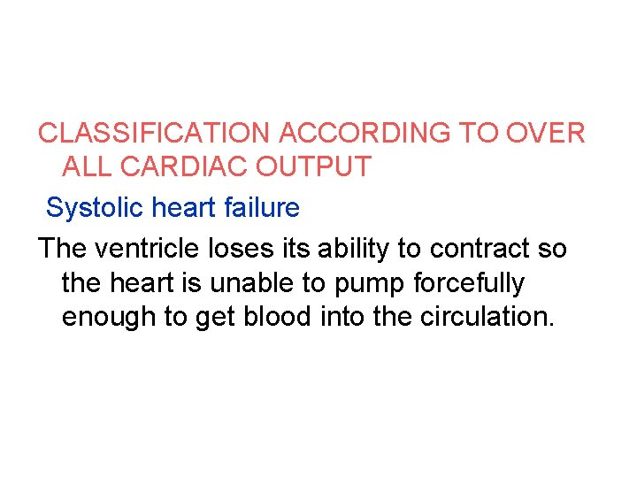CLASSIFICATION ACCORDING TO OVER ALL CARDIAC OUTPUT Systolic heart failure The ventricle loses its