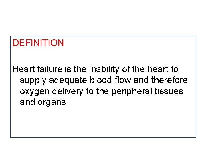 DEFINITION Heart failure is the inability of the heart to supply adequate blood flow