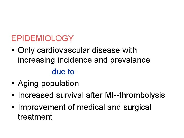 EPIDEMIOLOGY § Only cardiovascular disease with increasing incidence and prevalance due to § Aging