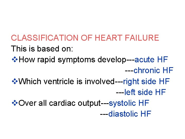 CLASSIFICATION OF HEART FAILURE This is based on: v. How rapid symptoms develop---acute HF
