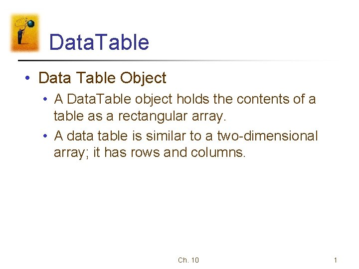 Data. Table • Data Table Object • A Data. Table object holds the contents