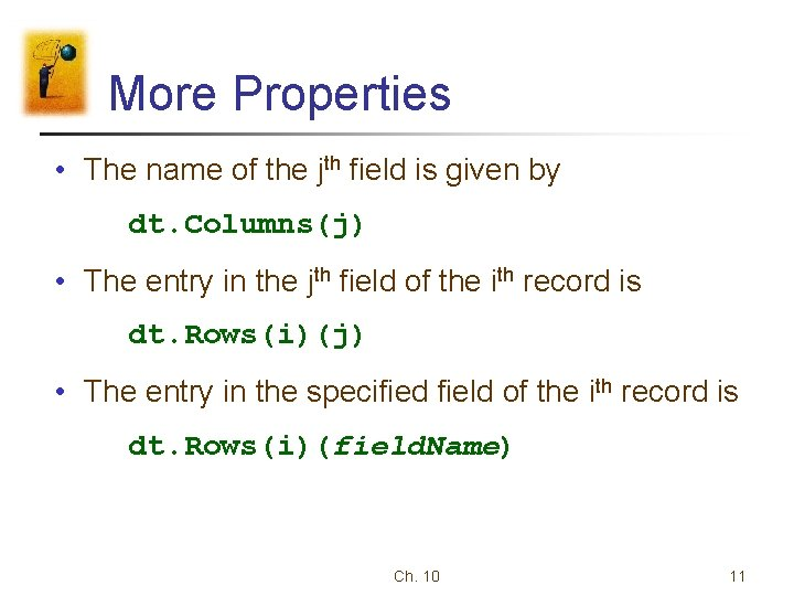 More Properties • The name of the jth field is given by dt. Columns(j)