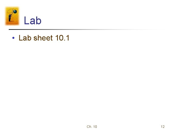 Lab • Lab sheet 10. 1 Ch. 10 12